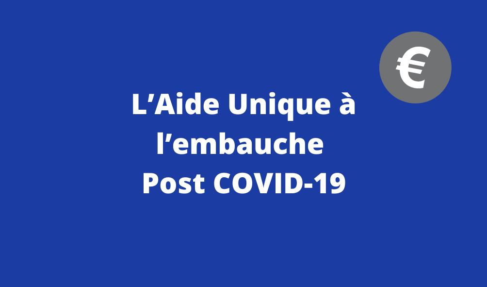 L'Aide Unique à l'embauche Post COVID-19